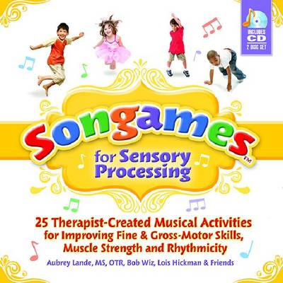 Songames for Sensory Processing: 25 Therapist-Created Musical Activities for Improving Fine and Gross Motor-Skills, Muscle Strength, and Rhythmicity (Paperback)