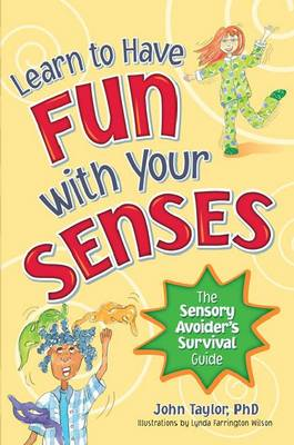 Learn to Have Fun With Your Senses: The Sensory Avoider's Survival Guide (Paperback)