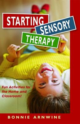 Starting Sensory Therapy: Fun Activities for the Home and Classroom (Paperback)