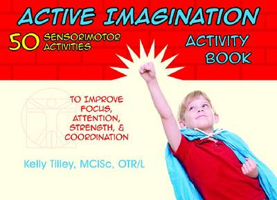 Active Imagination Activity Book: 50 Sensorimotor Activities to Improve Focus, Attention, Strength, & Coordination (Spiral bound)