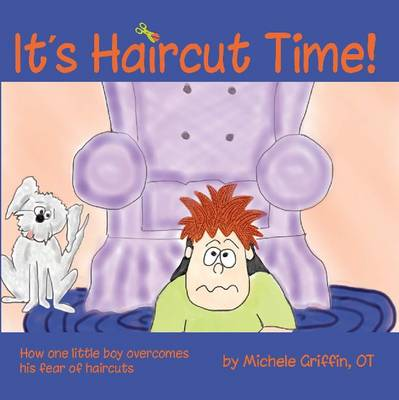 It's Haircut Time!: How One Little Boy Overcomes His fear of Haircuts (Paperback)