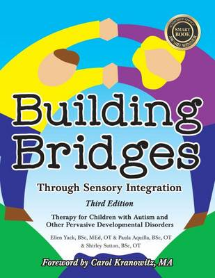 Building Bridges Through Sensory Integration: Therapy for Children with Autism and Other Pervasive Developmental Disorders (Paperback)