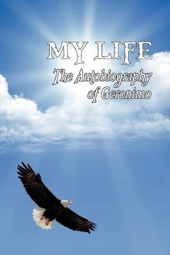 My Life: The Autobiography of Geronimo (Paperback)