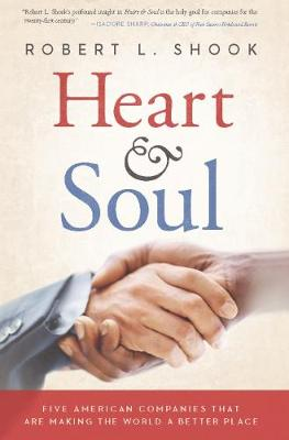 Heart & Soul: Five American Companies That Are Making the World A Better Place (Hardback)