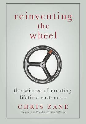 Reinventing the Wheel: The Science of Creating Lifetime Customers (Hardback)