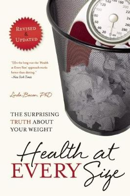 Health at Every Size: The Surprising Truth About Your Weight (Paperback)