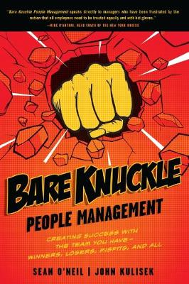 Bare Knuckle People Management: Creating Success with the Team You Have - Winners, Losers, Misfits, and All (Paperback)