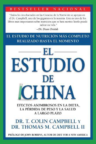 El Estudio de China: El Estudio de Nutricion Mas Completo Realizado Hasta el Momento; Efectos Asombrosos En La Dieta, La Perdida de Peso y La Salud a Largo Plazo (Paperback)