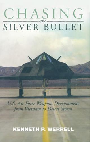 Chasing the Silver Bullet: U.S. Air Force Weapons Development from Vietnam to Desert Storm (Paperback)