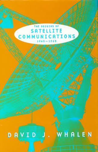 The Origins of Satellite Communications, (Paperback)