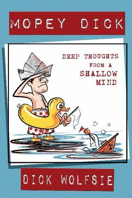 Mopey Dick: Deep Thoughts from a Shallow Mind (Paperback)
