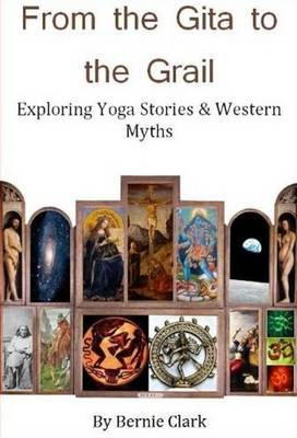 From the Gita to the Grail: Exploring Yoga Stories & Western Myths (Hardback)