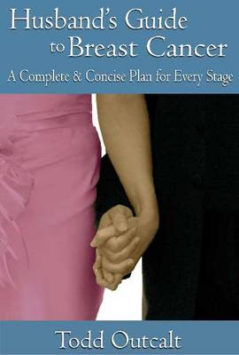 Husband's Guide to Breast Cancer: A Complete & Concise Plan for Every Stage (Paperback)