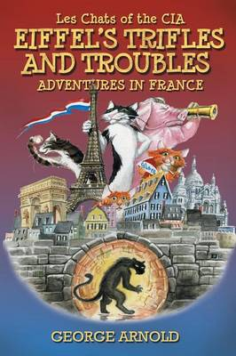 Eiffel's Trifles and Troubles - Les Chats of the CIA (Paperback)