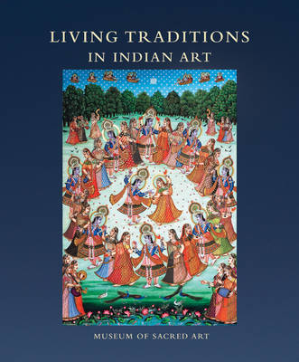 Living Traditions in Indian Art: Museum of Sacred Art (Hardback)