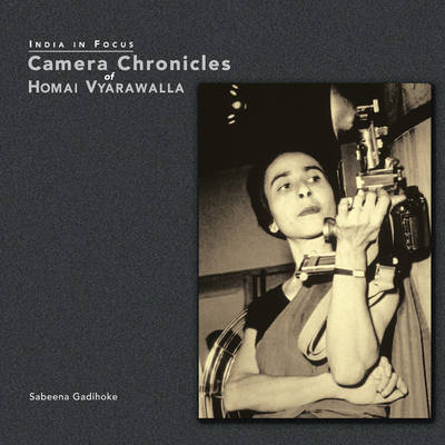 India in Focus: Camera Chronicles of Homai Vyarawalla (Paperback)