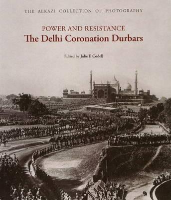 Power & Resistance: The Delhi Coronation Durbars (Hardback)
