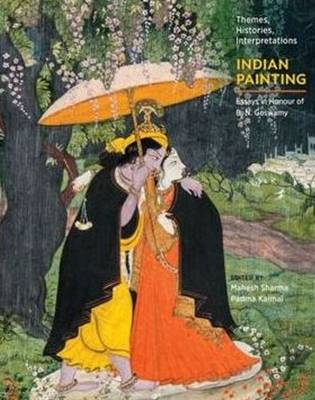 Indian Painting: Themes, Histories, Interpretations Essays in Honour of B. N. Goswamy (Hardback)