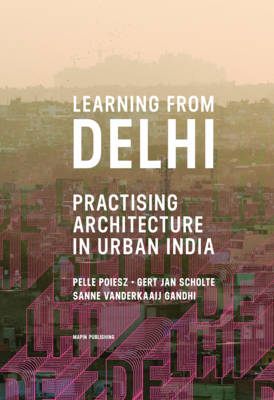 Learning from Delhi: Practising Architecture in Urban India (Paperback)
