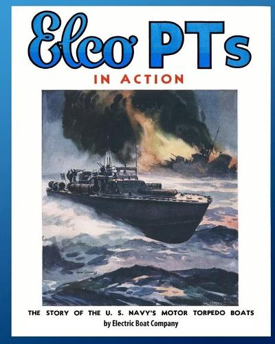 Elco PTs in Action: The Story of the U.S. Navy's Motor Torpedo Boats (Paperback)