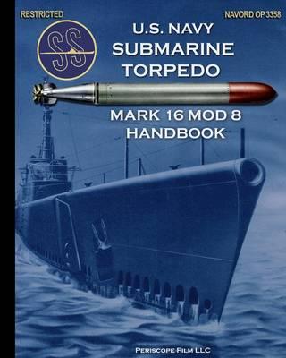 U.S. Navy Submarine Torpedo Mark 16 Mod 8 Handbook (Paperback)