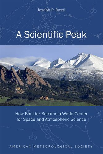 A Scientific Peak - How Boulder Became a World Center for Space and Atmospheric Science (Paperback)