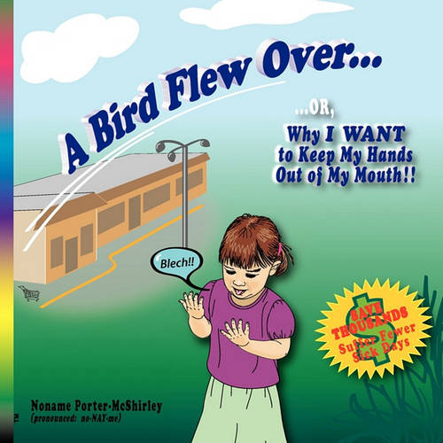 A Bird Flew Over...: ...Or, Why I Want to Keep My Hands Out of My Mouth (Paperback)