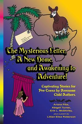 The Mysterious Letter, a New Home, and Awakening to Adventure!: Captivating Stories for Pre-Teens by Awesome Child Authors (Paperback)