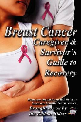 Breast Cancer: Caregiver & Survivor's Guide to Recovery (Paperback)