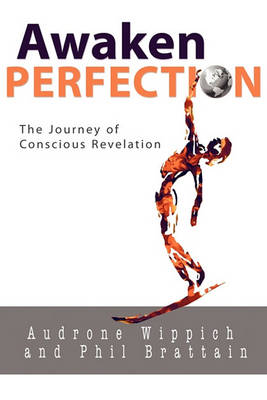 Awaken Perfection: The Journey of Conscious Revelation (Paperback)