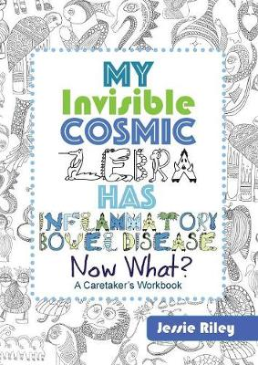 My Invisible Cosmic Zebra Has Inflammatory Bowel Disease - Now What? (Paperback)
