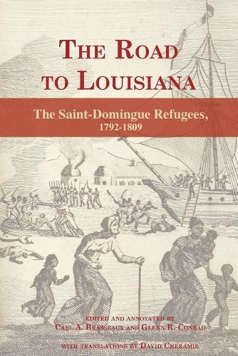 The Road to Louisiana: The Saint-Domingue Refugees 1792-1809 (Paperback)