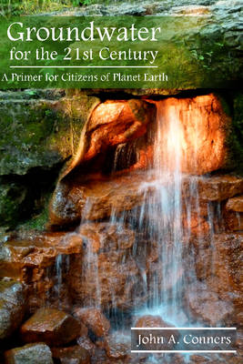 Groundwater for the 21st Century: A Primer for Citizens of Planet Earth (Hardback)
