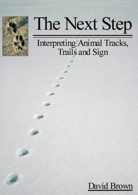 Next Step: Interpreting Animal Tracks, Trails & Sign (Paperback)