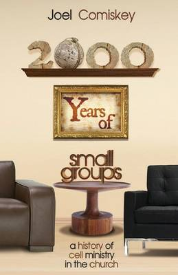 2000 Years of Small Groups: A History of Cell Ministry in the Church (Paperback)