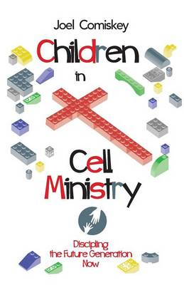 Children in Cell Ministry: Discipling the Future Generation Now (Paperback)