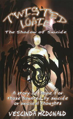 Twisted Logic: The Shadow of Suicide - A Story of Hope for Those Haunted by Suicide or Suicidal Thoughts (Paperback)
