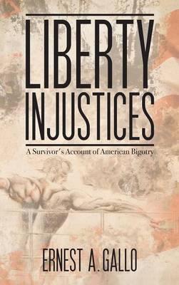 Liberty Injustices: A Survivor's Account of American Bigotry (Hardback)