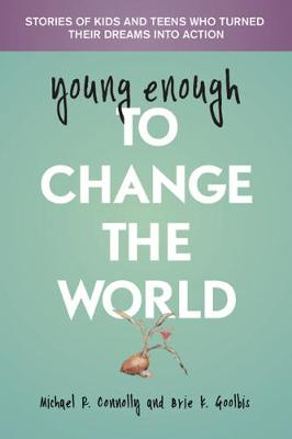 Young Enough to Change the World: Stories of Kids & Teens Who Turned Their Dreams into Action (Paperback)