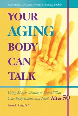 Your Aging Body Can Talk: Using Muscle-Testing to Learn What Your Body Knows and Needs After 50 (Paperback)