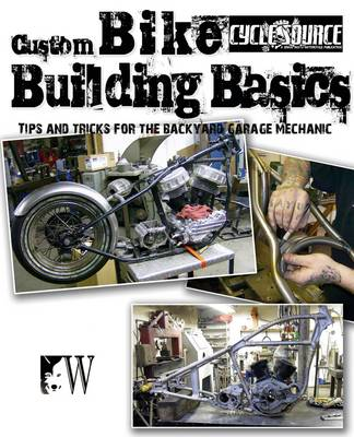 Custom Bike Building Basics: Tips and Tricks for the Backyard Garage Mechanic (Paperback)