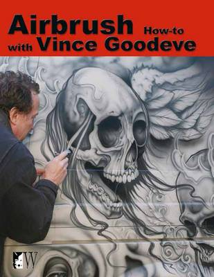Airbrush How-To with Vince Goodeve (Paperback)