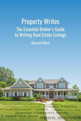 Property Writes: The Essential Broker's Guide to Writing Real Estate Listings (Paperback)