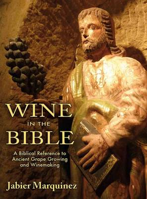 Wine in the Bible: A Biblical Reference to Ancient Grape Growing and Winemaking (Paperback)