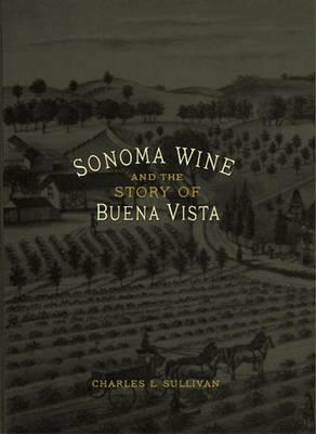 Sonoma Wine & the Story of Buena Vista (Hardback)