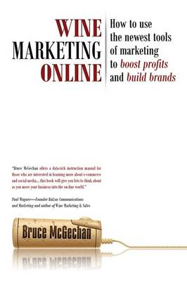 Wine Marketing Online: How to Use the Newest Tools of Marketing to Boost Profits and Build Brands (Hardback)