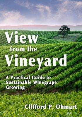 View from the Vineyard: A Practical Guide to Sustainable Winegrape Growing (Hardback)