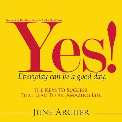 YES! Everyday Can Be a Good Day: The Keys to Success That Lead to an Amazing Life (Hardback)