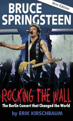Rocking the Wall. Bruce Springsteen: The Berlin Concert That Changed the World (Hardback)