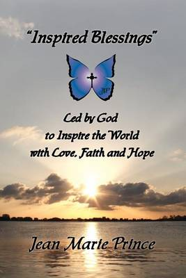 Inspired Blessings Led by God to Inspire the World with Love, Faith and Hope (Paperback)
